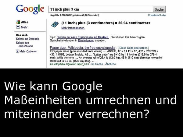 """Google rechnet verschiedene Maßeinheiten zusammen oder auch einfach um. Beispiel: """"11 inch plus 3 cm"""" bringt das Ergebnis """"30,94 cm"""". """"11 inch in cm"""" ergibt """"27,94 cm""""."""