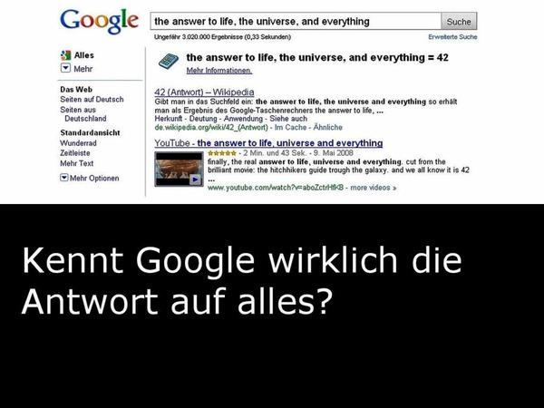 """Natürlich kennt Google die Antwort auf alles. """"The answer to life, the universe, and everything"""" fördert als Antwort """"42"""" zutage – Douglas Adams-Leser wissen, das das stimmt. Aber was war die Frage?"""