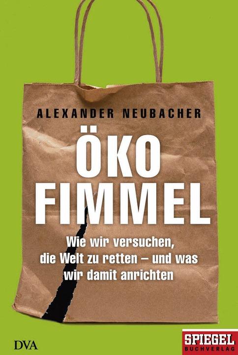 Alexander Neubacher: Ökofimmel. Deutsc... München/2012. 272 Seiten. 19,99 Euro.  | Foto: (c) Verlagsgruppe Random House GmbH, Muenchen