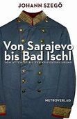 Johann Szegö: Von Sarajevo bis Bad Ischl