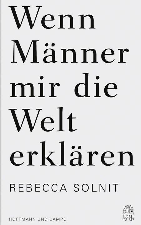 Rebecca Solnit:  Wenn Männer mir die W...pe, Hamburg 2015.165  Seiten, 16 Euro.  | Foto: zvg