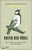 Jürgen Roth und Thomas Roth: Kritik der Vögel