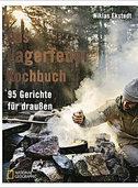 Kochen am Lagerfeuer: 95 Gerichte für draußen