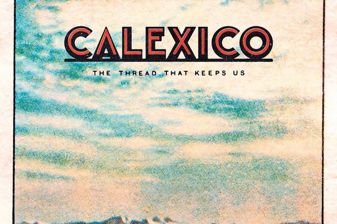Calexico: The Thread That Keeps Us  | Foto: Cityslang