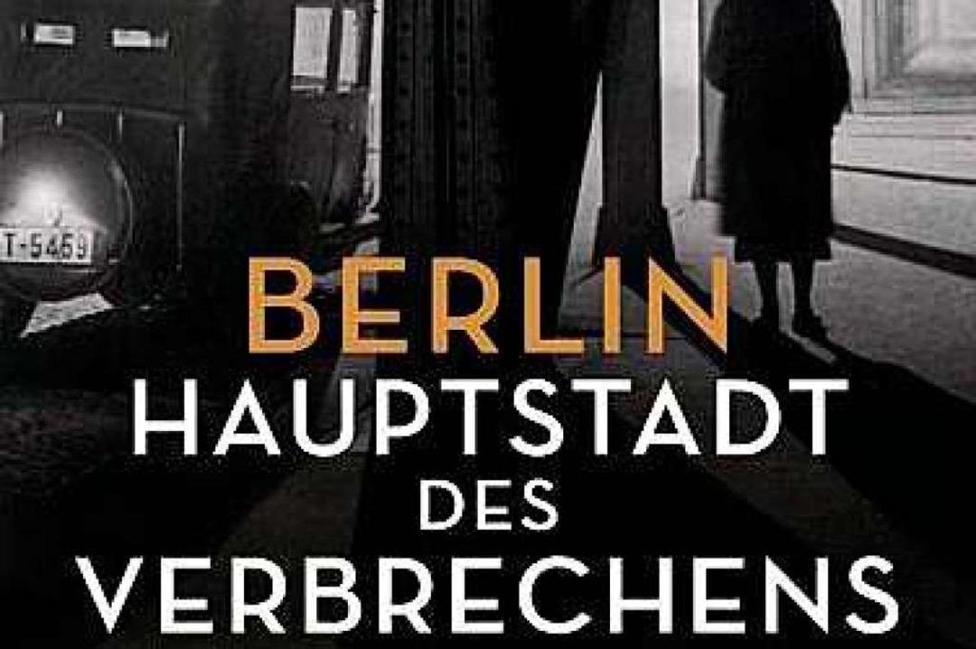 Berlin – Hauptstadt des Verbrechens  | Foto: bz