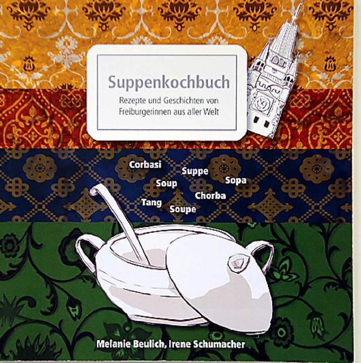 Suppen aus aller Welt stecken in diesem Freiburger Kochbuch.  | Foto: Repro: Ingo Schneider