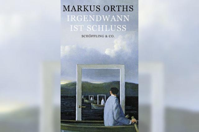Markus Orths: Irgendwann ist Schluss