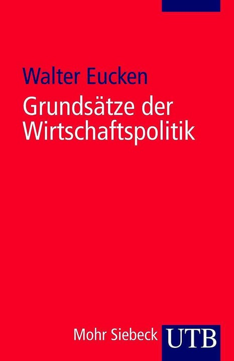 Walter Eucken: Grundsätze der Wirtscha...7. Aufl. 2008, 417 Seiten, 16,90 Euro.  | Foto: Verlag