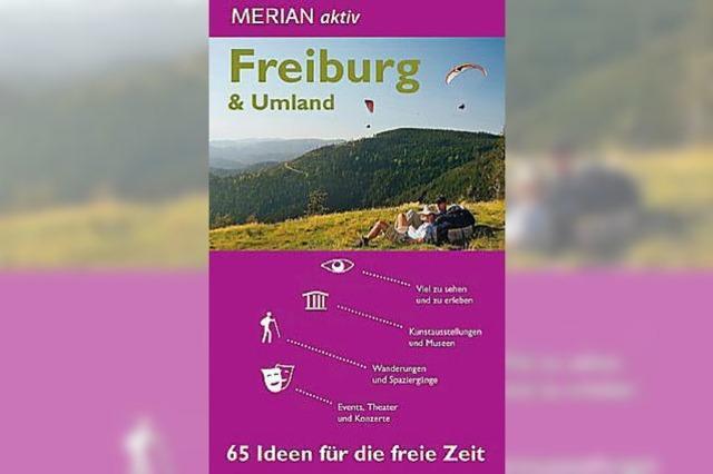 Freiburg & Umland – 65 Ideen für die freie Zeit