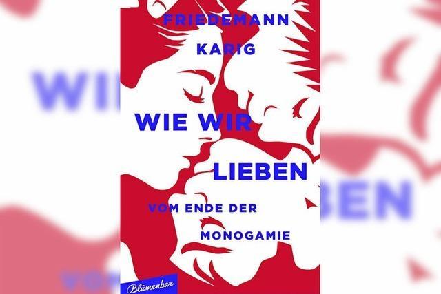 Friedemann Karig: Vom Ende der Monogamie