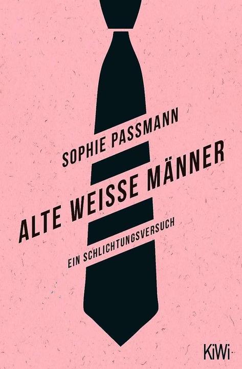 Sophie Passmann: Alte weiße Männer. Ei... KiWi, Köln 2019. 288 Seiten, 12 Euro.  | Foto: Kiwi-Verlag