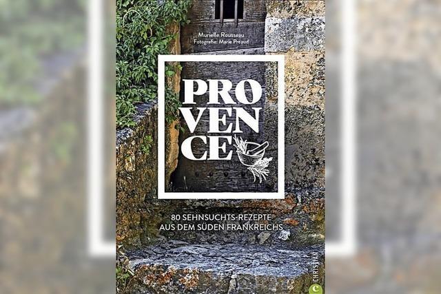 Die Küche der Provence sorgt für Genüsse aus dem Süden