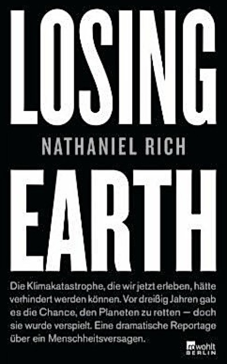 Nathaniel Rich: Losing Earth. Rowohlt Berlin, 2019.  234 Seiten,  22 Euro.  | Foto: bz