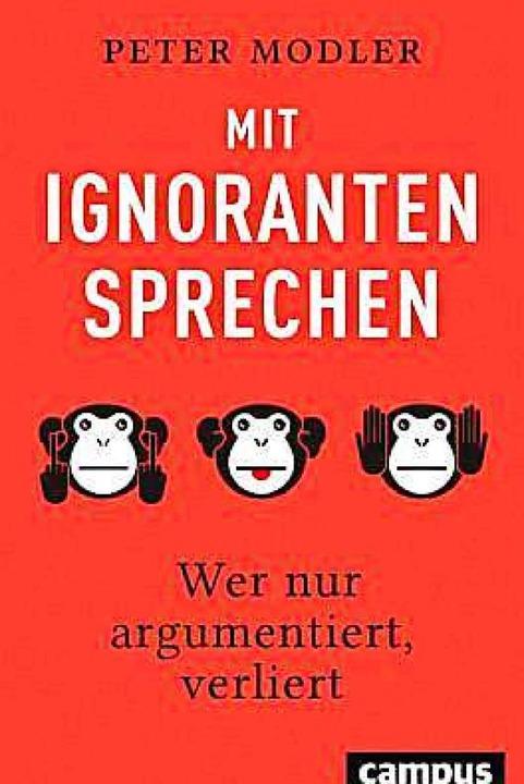 Peter Modler: Mit Ignoranten sprechen ... Frankfurt 2019.  222 S.,  19,95 Euro.  | Foto: BZ