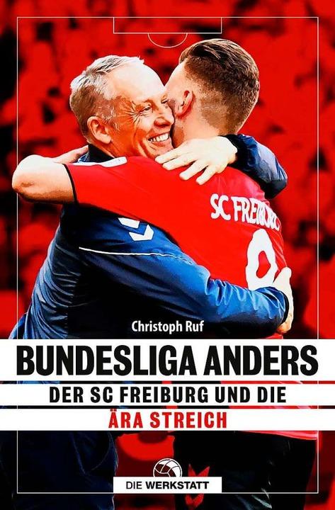 """Christoph Rufs Buch """"Bundesliga ...SC Freiburg und die Ära Streich""""    Foto: Verlag Die Werkstatt"""
