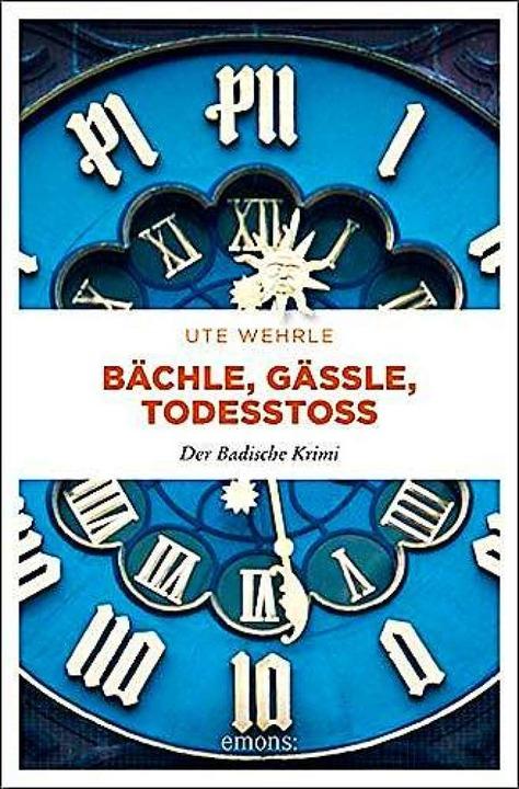 Ute Wehrle: Bächle, Gässle, Todesstoß....g, Köln  2019. 216 Seiten, 10,90 Euro.  | Foto: Verlag