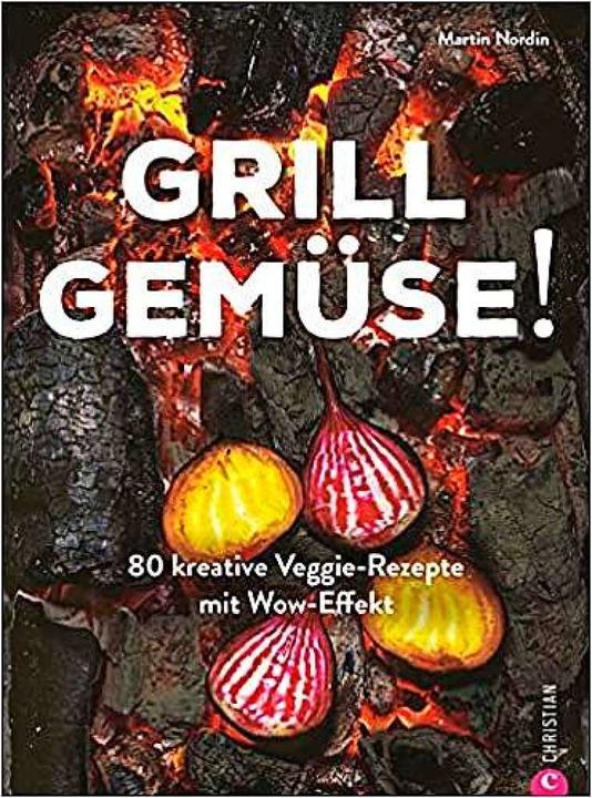 Mal mehr, als nur Pilze und Zucchini Scheiben auf den Rost legen...    Foto: Christian Verlag
