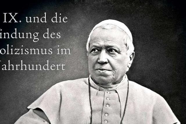Wie Papst Pius IX. Kirche und Welt gespalten hat