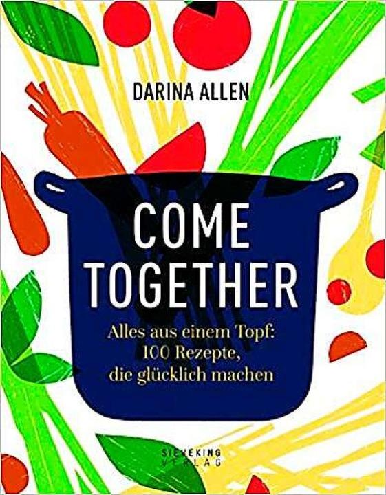 Darina Allen, Come Together – Alles aus einem Topf:  | Foto: Sieveking Verlag