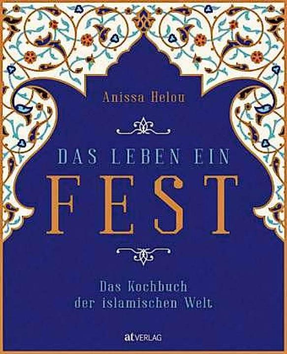 Anissa Helou: Das Leben ein Fest &#821...arau und München, 544 Seiten, 48 Euro.  | Foto: AT Verlag