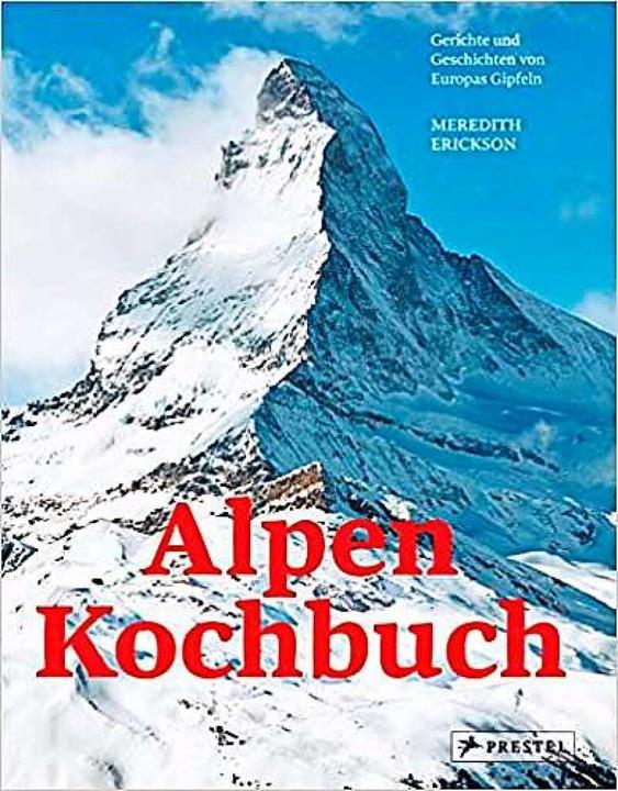 Meredith Erickson: Alpen – Kochb...r Prestel Verlag,  368 Seiten, 38 Euro  | Foto: Prestel Verlag