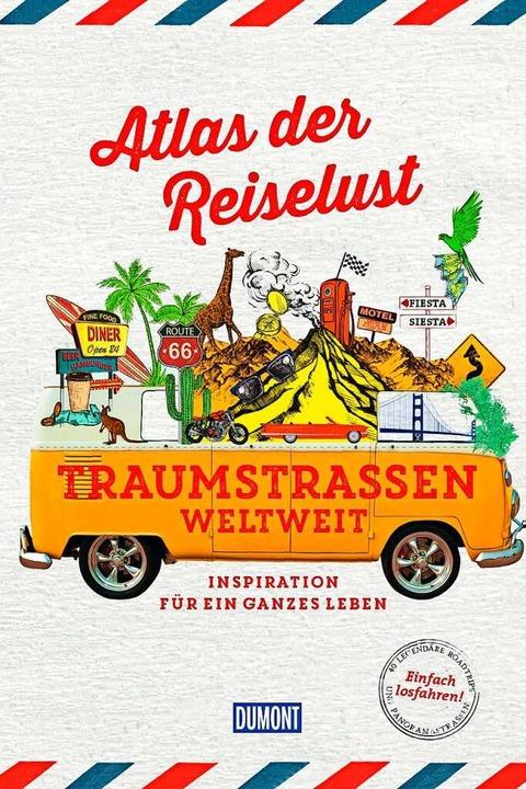 Atlas der Reiselust: Traumstraßen welt... Verlag Dumont, 312 Seiten, 39,90 Euro  | Foto: Dumont