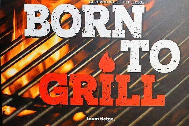 Born to Grill: Ein Grillbuch mit 100 Rezepten
