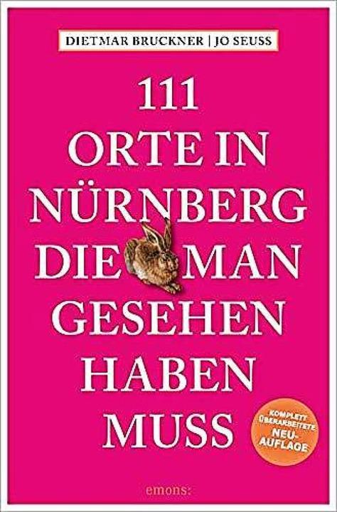 Dietmar Brucker, Jo Seuß: 111 Orte in Nürnberg, die man gesehen haben muss,    Foto: Emons Verlag