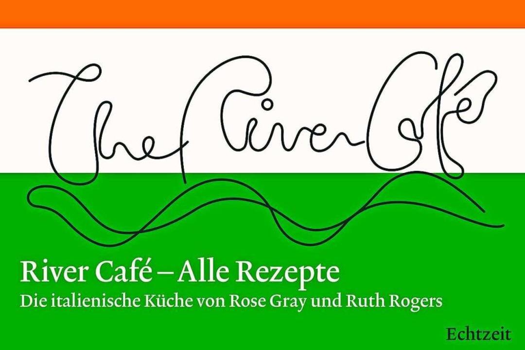 River Café: Die italienischen Rezepte von Rose Gray und Ruth Rogers    Foto: Echtzeit Verlag