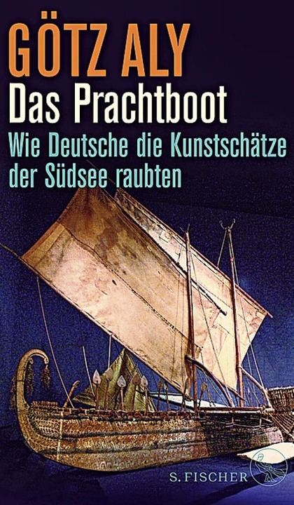 Götz Aly: Das Prachtboot S. Fischer Ve...rankfurt 2021.  236 Seiten,  21  Euro.    Foto: S. Fischer Verlag