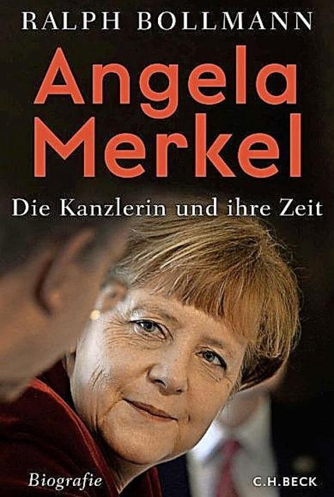 Ralph Bollmann: Angela Merkel. C. H. B...ünchen 2021.  800 Seiten,  29,95 Euro.  | Foto: Verlag